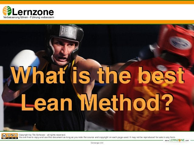 What is the best  Lean Method?  Copyright by Tilo Schwarz - all rights reserved.!  You are free to copy and use this docum...