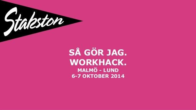 SÅ HANTERAR JAG TELEFONEN OCH SOCIALA MEDIER SSÅ  SÅ GÖR JAG.  WORKHACK.  MALMÖ - LUND  6-7 OKTOBER 2014