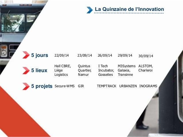 La Quinzaine de l'Innovation  5 jours  5 lieux  5 projets  22/09/14  Hall CBRE,  Liège  Logistics  23/09/14 26/09/14 29/09...