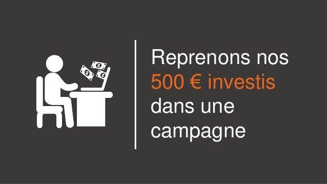 Reprenons nos 500 € investis dans une campagne