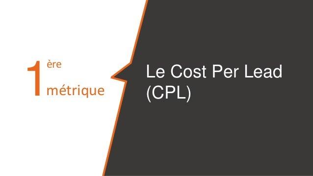 Le Cost Per Lead (CPL)1 ère métrique