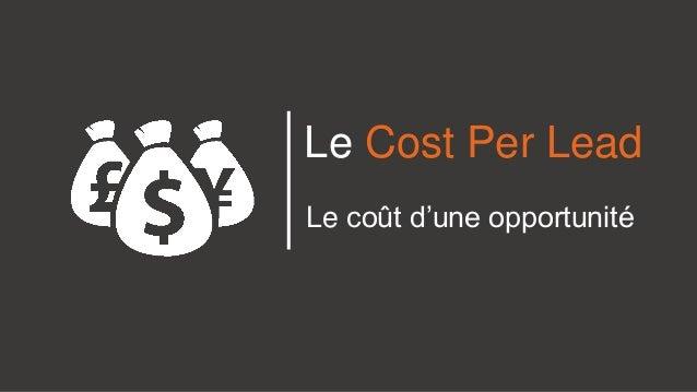 Le Cost Per Lead Le coût d'une opportunité