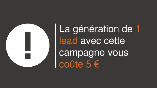 La génération de 1 lead avec cette campagne vous coûte 5 €
