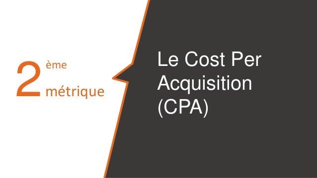 2 Le Cost Per Acquisition (CPA) ème métrique