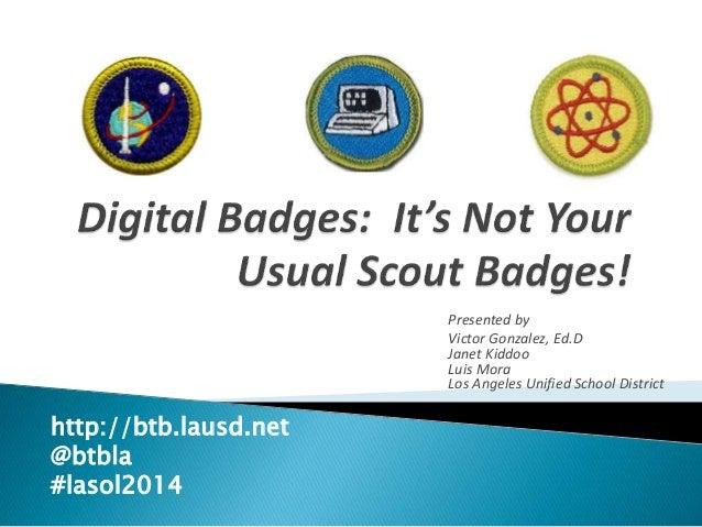 Presented by  Victor Gonzalez, Ed.D  Janet Kiddoo  Luis Mora  Los Angeles Unified School District  http://btb.lausd.net  @...
