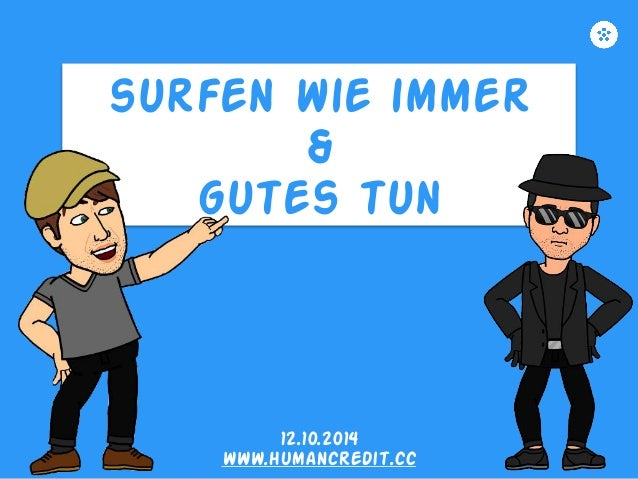 surfen wie immer  &  gutes tun  !  12.10.2014  www.humancredit.cc