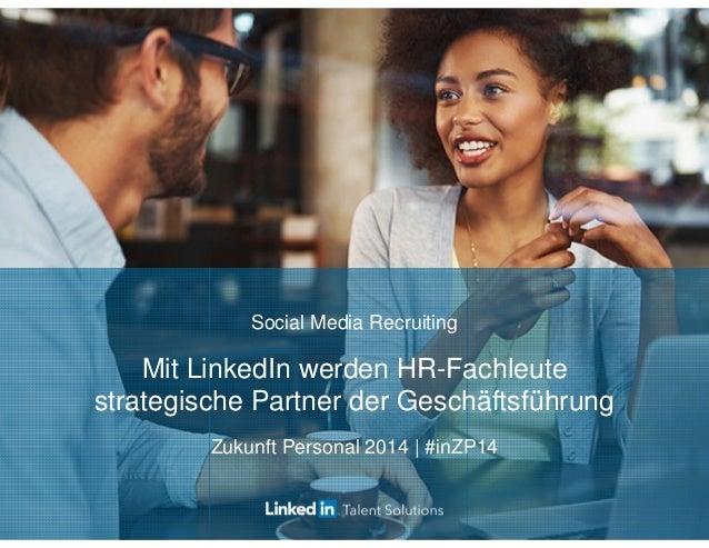 Social Media Recruiting Mit LinkedIn werden HR-Fachleute strategische Partner der Geschäftsführung Zukunft Personal 2014 |...
