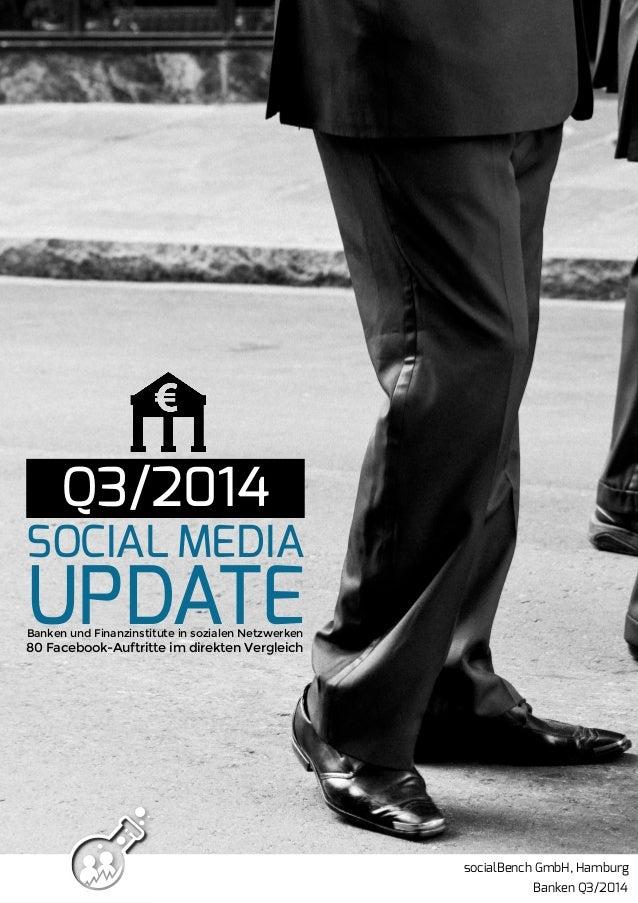 SOCIAL MEDIA  UPDATE  Q3/2014  Banken und Finanzinstitute in sozialen Netzwerken  80 Facebook-Auftritte im direkten Vergle...