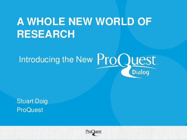 A WHOLE NEW WORLD OF RESEARCH  Stuart Doig  ProQuest  Introducing the New