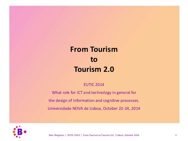 From Tourism  to  Tourism 2.0  EUTIC 2014  What role for ICT and technology in general for  the design of information and ...