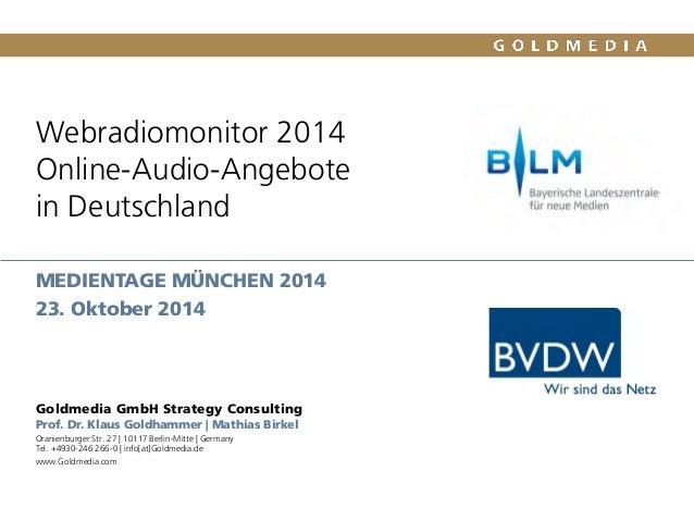Webradiomonitor 2014Online-Audio-Angebotein Deutschland  MEDIENTAGE MÜNCHEN 2014  23. Oktober 2014  Goldmedia GmbH Strateg...