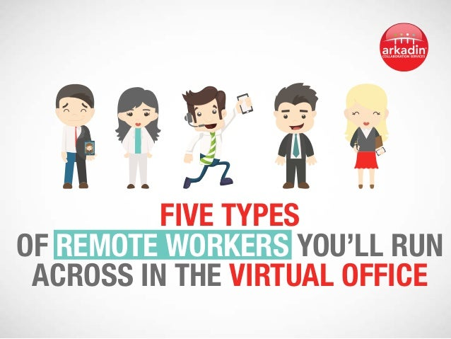 Five types  of remote workers you'll run  across in the virtual office