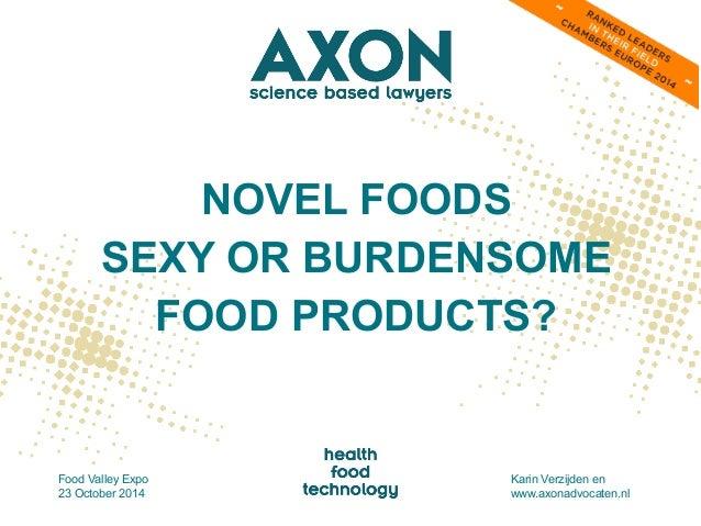 NOVEL FOODS  SEXY OR BURDENSOME  FOOD PRODUCTS?  Food Valley Expo  23 October 2014 Karin Verzijden en  www.axonadvocaten.n...