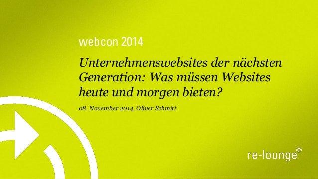 webcon2014  Unternehmenswebsites der nächsten Generation: Was müssen Websites heute und morgen bieten?  08. November 2014,...