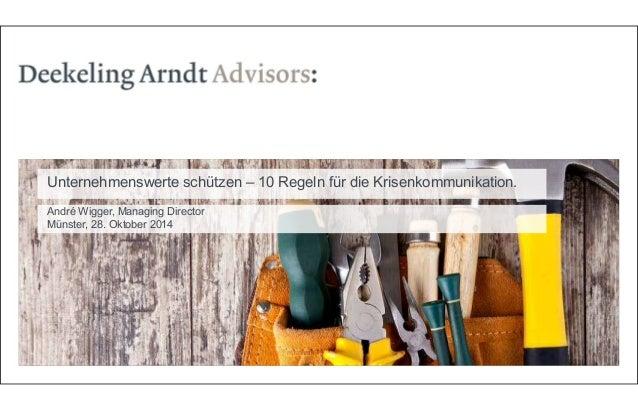 Unternehmenswerte schützen – 10 Regeln für die Krisenkommunikation.  André Wigger, Managing Director  Münster, 28. Oktober...