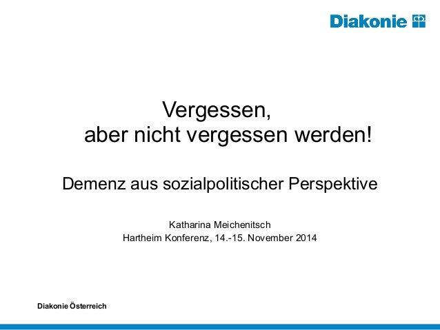 Vergessen,  aber nicht vergessen werden!  Demenz aus sozialpolitischer Perspektive  Katharina Meichenitsch  Hartheim Konfe...
