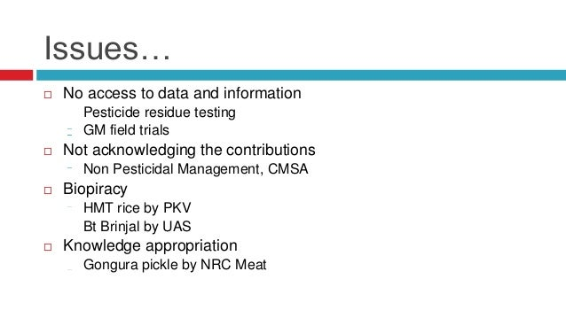 Issues…   No access to data and information  Pesticide residue testing  GM field trials   Not acknowledging the contribu...