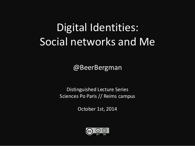 Digital Identities:  Social networks and Me  @BeerBergman  Distinguished Lecture Series  Sciences Po Paris // Reims campus...