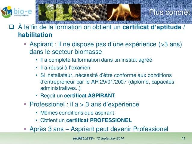 Plus concrèt   À la fin de la formation on obtient un certificat d'aptitude /  proPELLETS – 12 september 2014 11  habilit...