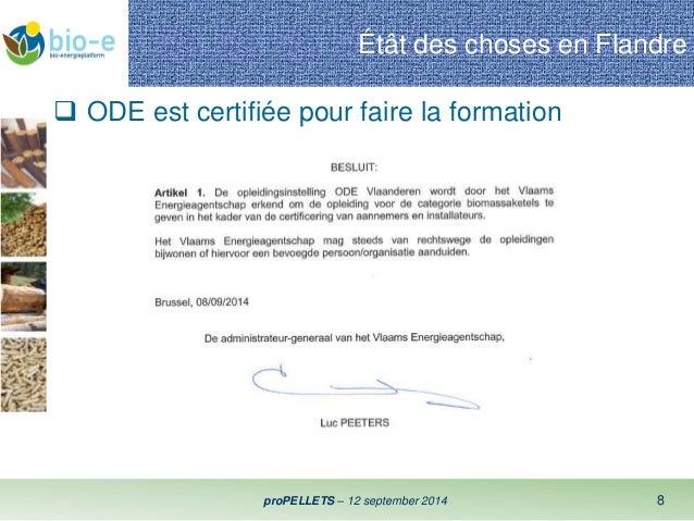 Étât des choses en Flandre   ODE est certifiée pour faire la formation  proPELLETS – 12 september 2014 8