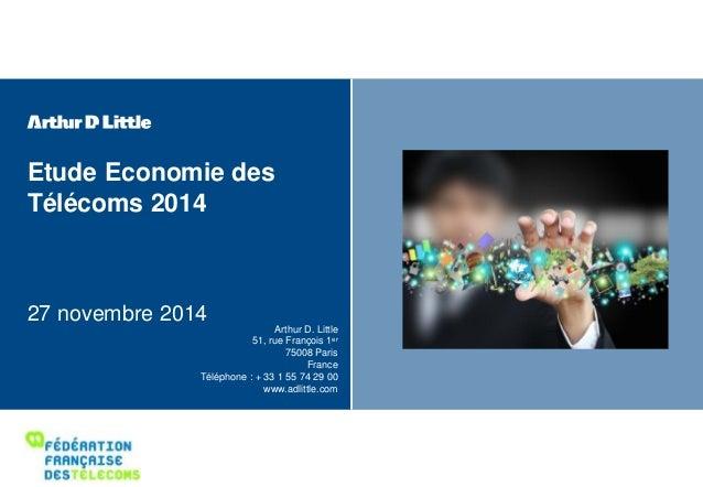 Etude Economie des  Télécoms 2014  27 novembre 2014  Arthur D. Little  51, rue François 1er  75008 Paris  France  Téléphon...