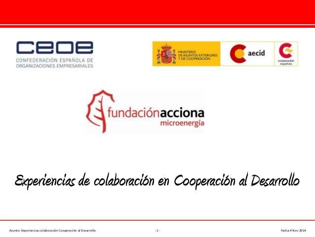 Asunto: Experiencias colaboración Cooperación al Desarrollo - 1 - Fecha:4 Nov 2014
