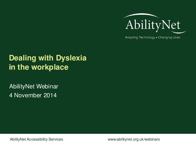 Dealing with Dyslexia  in the workplace  AbilityNet Webinar  4 November 2014  AbilityNet Accessibility Services www.abilit...