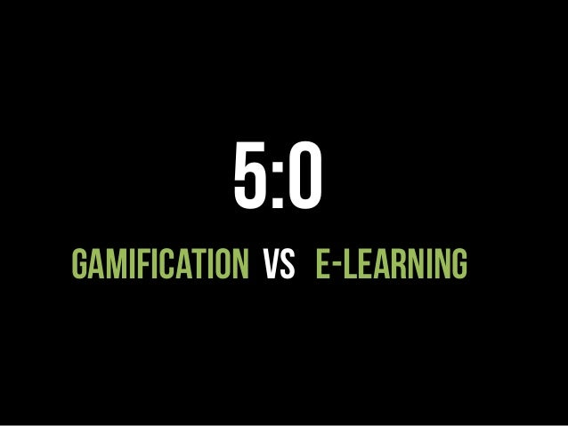 5:0  Gamification vs E-learning
