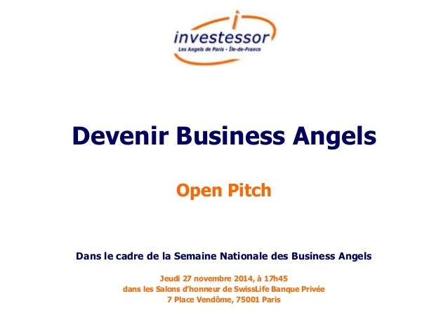Devenir Business Angels  Open Pitch  Dans le cadre de la Semaine Nationale des Business Angels  Jeudi 27 novembre 2014, à ...