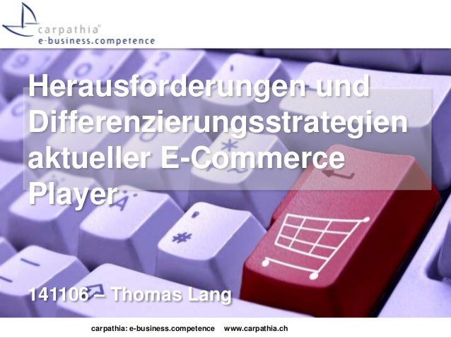 Herausforderungen und  Differenzierungsstrategien  aktueller E-Commerce  Player  141106 – Thomas Lang  carpathia: e-busine...
