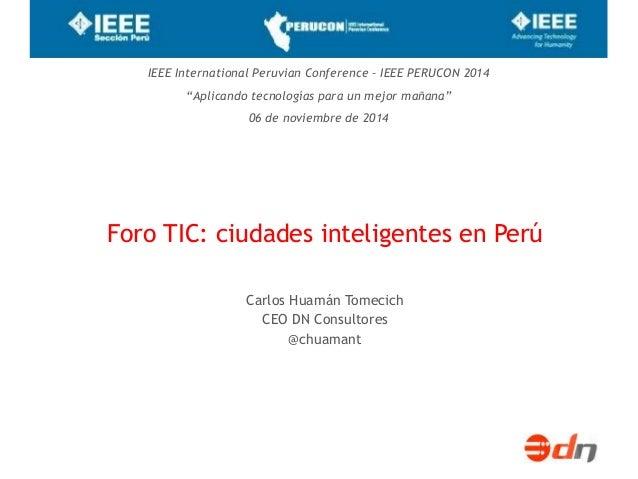 """IEEE International Peruvian Conference – IEEE PERUCON 2014  """"Aplicando tecnologías para un mejor mañana""""  06 de noviembre ..."""