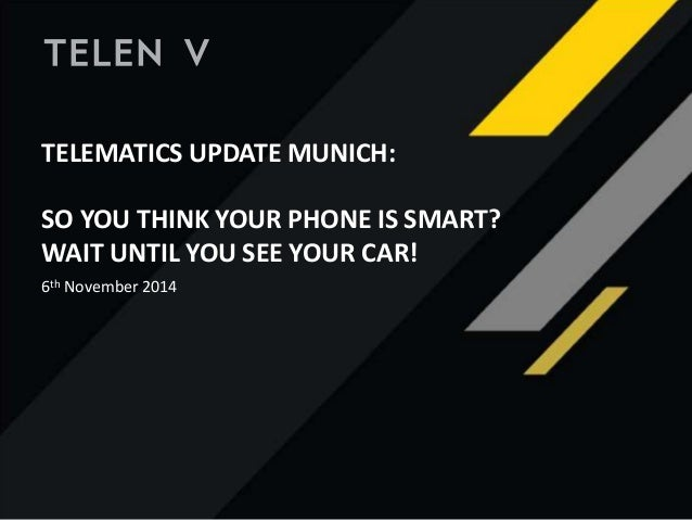 TELEMATICS UPDATE MUNICH: SO YOU THINK YOUR PHONE IS SMART? WAIT UNTIL YOU SEE YOUR CAR! 6th November 2014