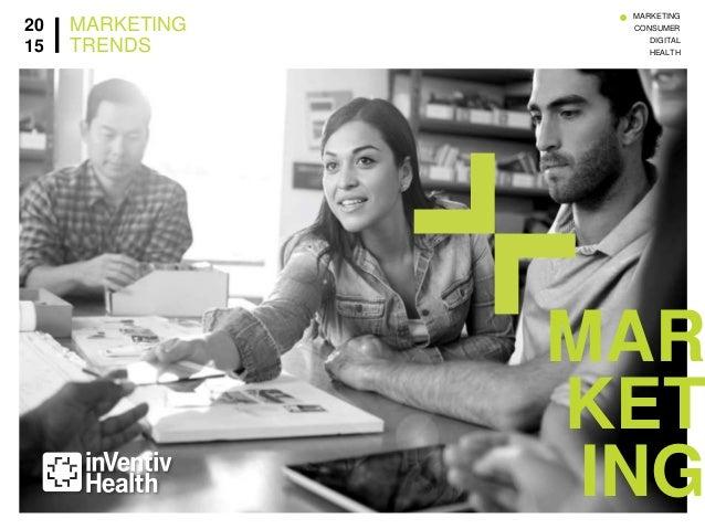 MAR  KET  ING  20  15  MARKETING  TRENDS  MARKETING  CONSUMER  DIGITAL  HEALTH