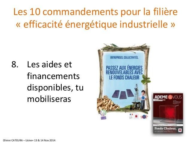 Les 10 commandements pour la filière «efficacité énergétique industrielle»  8.Les aides et financements disponibles, tu mo...