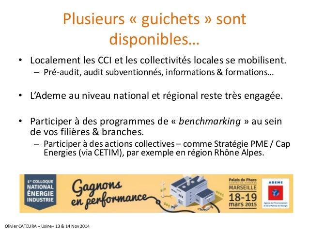 Plusieurs «guichets» sont disponibles…  •Localement les CCI et les collectivités locales se mobilisent.  –Pré-audit, audit...
