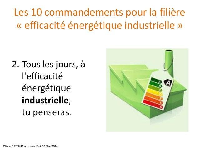 Les 10 commandements pour la filière «efficacité énergétique industrielle»  2.Tous les jours, à l'efficacité énergétique i...