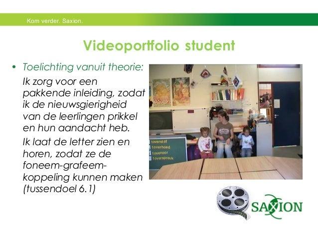 Kom verder. Saxion.  Videoportfolio student  • Toelichting vanuit theorie:  Ik zorg voor een  pakkende inleiding, zodat  i...