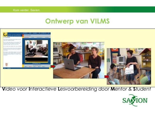 Kom verder. Saxion.  Ontwerp van VILMS  Video voor Interactieve Lesvoorbereiding door Mentor & Student