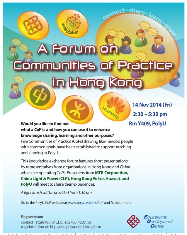 connect  share  learn  grow  A Forum on  Communities of Practice  i n Hong Kong  14 Nov 2014 (Fri)  2:30 – 5:30 pm  Rm Y40...
