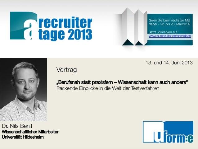 """Dr. Nils BenitWissenschaftlicher MitarbeiterUniversität Hildesheim13. und 14. Juni 2013Vortrag""""Berufsnah statt praxisfern ..."""