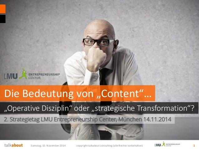 Samstag, 15. November 2014 copyright talkabout consulting (alle Rechte vorbehalten) 1 2. Strategietag LMU Entrepreneurship...