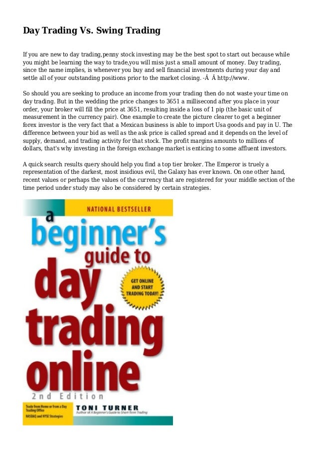 Day Trading Vs. Swing Trading  If you are new to day trading,penny stock investing may be the best spot to start out becau...
