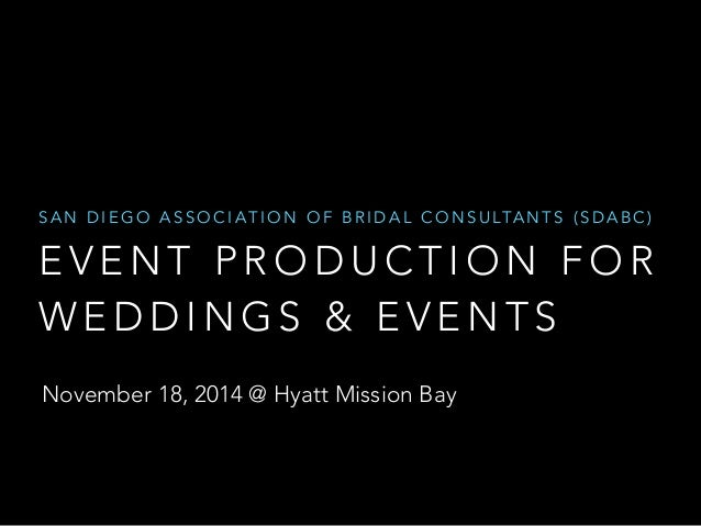 SAN DIEGO ASSOCIATION OF BRIDAL CONSULTANTS (SDABC)  EVENT PRODUCTION FOR  WEDDINGS & EVENTS  November 18, 2014 @ Hyatt Mi...