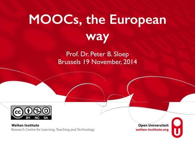 MOOCs, the European  way  Prof. Dr. Peter B. Sloep  Brussels 19 November, 2014