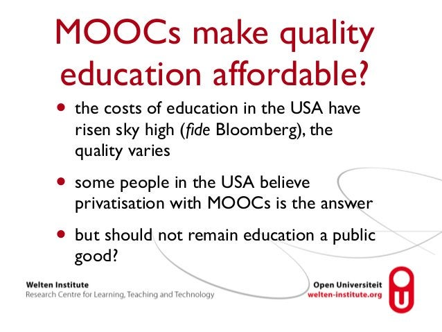 MOOCs make quality  education affordable?  • the costs of education in the USA have  risen sky high (fide Bloomberg), the ...
