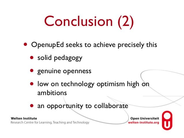 Conclusion (2)  • OpenupEd seeks to achieve precisely this  • solid pedagogy  • genuine openness  • low on technology opti...