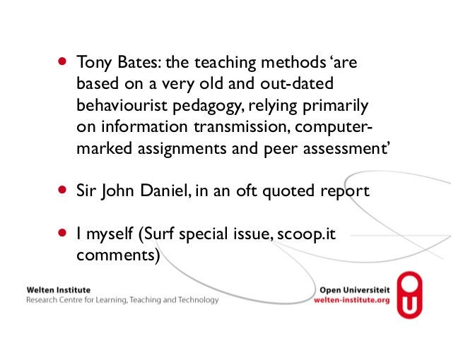 • Tony Bates: the teaching methods 'are  based on a very old and out-dated  behaviourist pedagogy, relying primarily  on i...