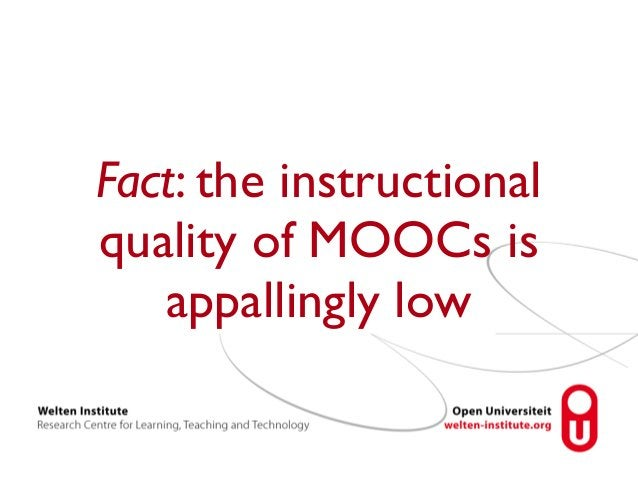 Fact: the instructional  quality of MOOCs is  appallingly low