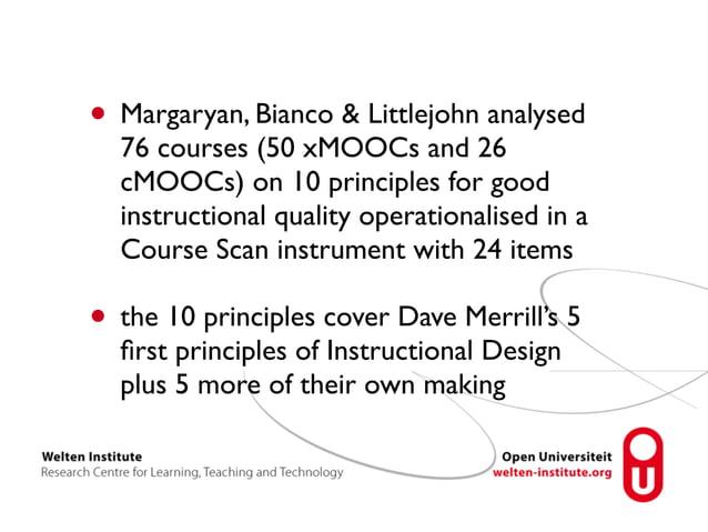 • Margaryan, Bianco & Littlejohn analysed  76 courses (50 xMOOCs and 26  cMOOCs) on 10 principles for good  instructional ...