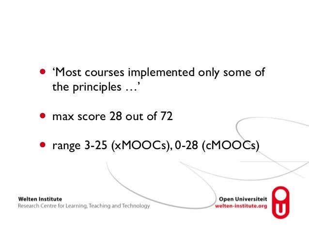 • 'Most courses implemented only some of  the principles …'  • max score 28 out of 72  • range 3-25 (xMOOCs), 0-28 (cMOOCs...